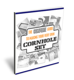 The Complete Guide to Making Your Very Own Cornhole Set Ebook